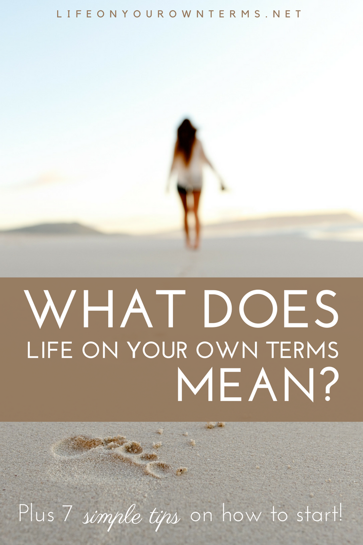 What Does Life On Your Own Terms Mean - Life On Your Own Terms: What it Means, Why it Matters, and How to Start