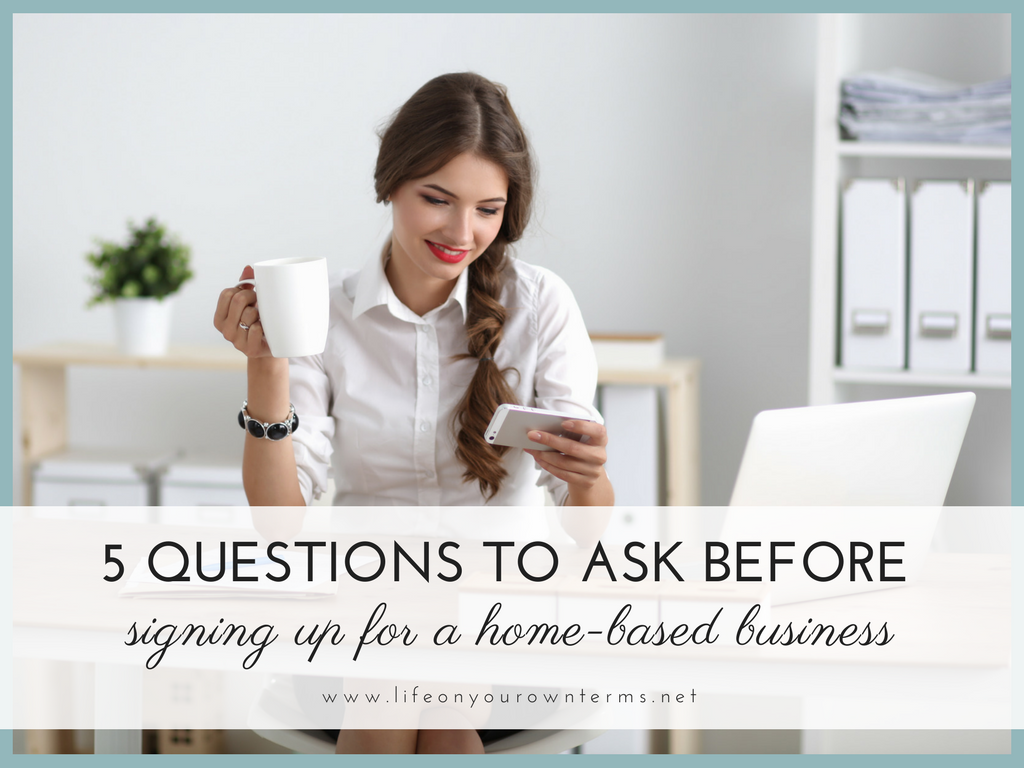 5 Questions to Ask Before Signing up for a Home Based Business - 5 Questions to Ask before Signing up for a Home-Based Business
