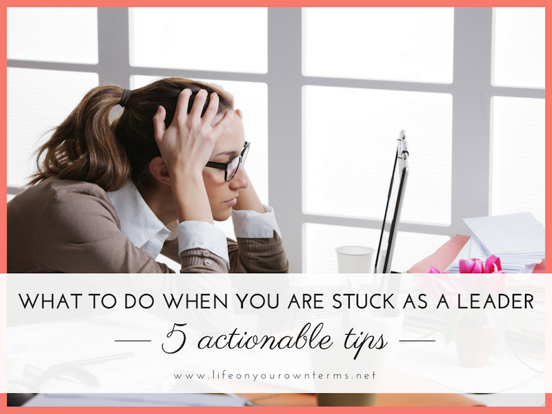 What to Do When you are Stuck as a Leader - What to Do When you are Stuck as a Leader