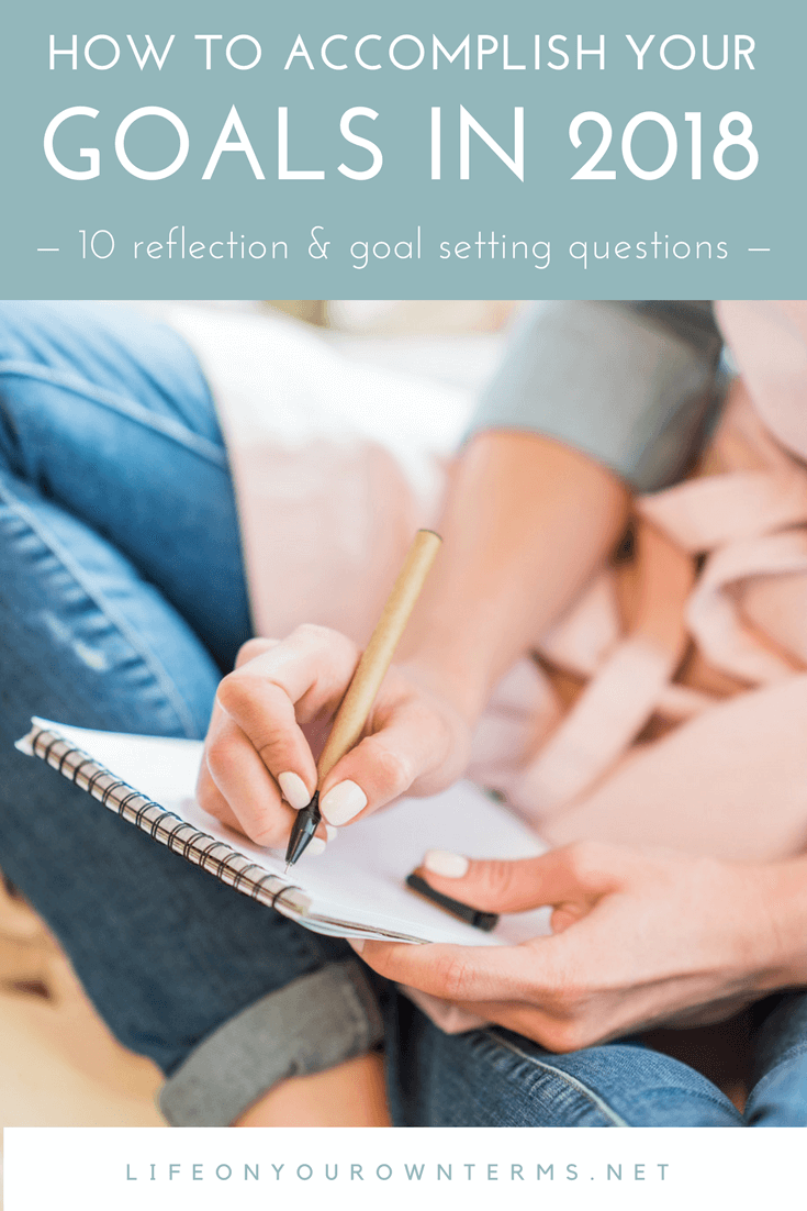 How to Accomplish Your Goals in 2018 10 reflection and goal setting questions - How to Accomplish Your Goals in 2018
