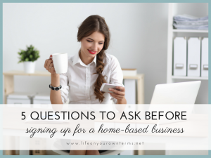 5 Questions to Ask Before Signing up for a Home Based Business