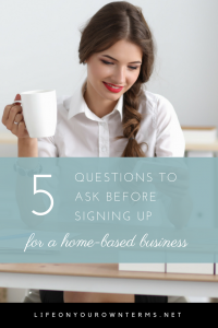 5 Questions to Ask before Signing up for a Home-based business