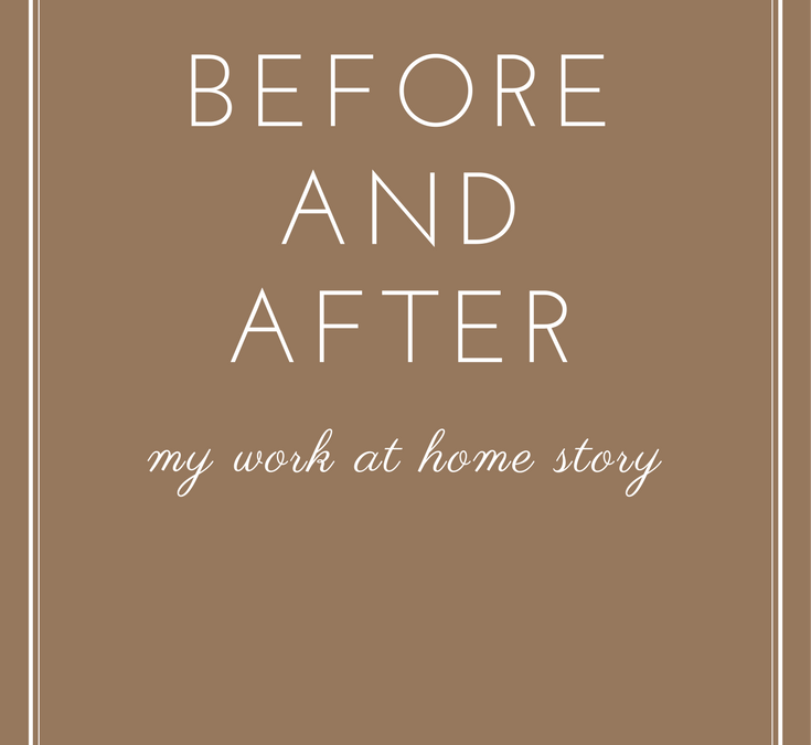 Before and After | My Work at Home Story