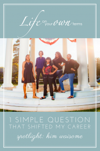 One Simple Question that Shifted My Career | Life on Your Own Terms