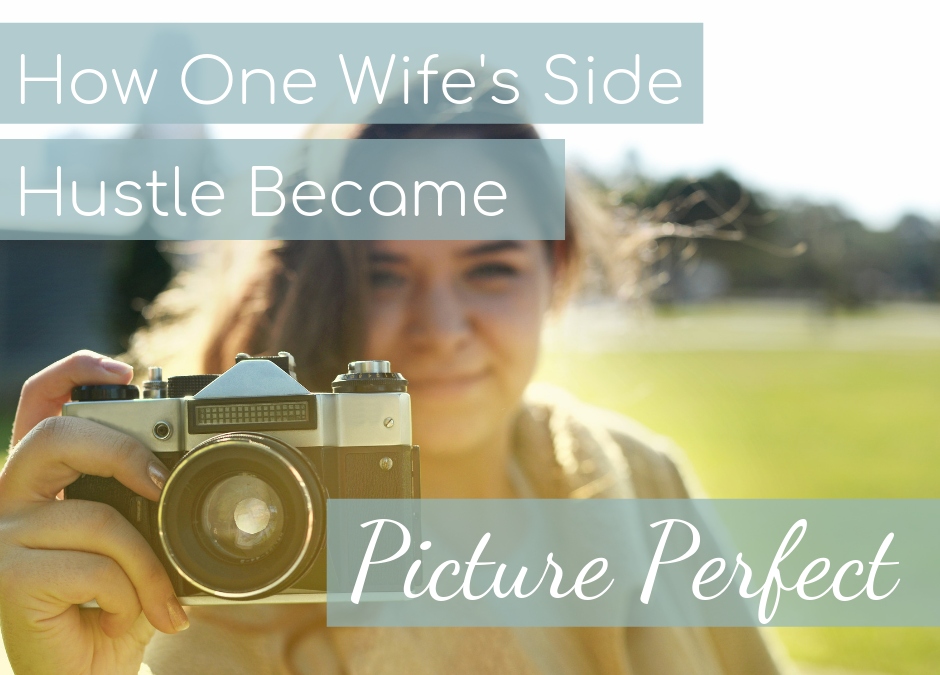 How One Wife's Side Hustle Became Picture Perfect!