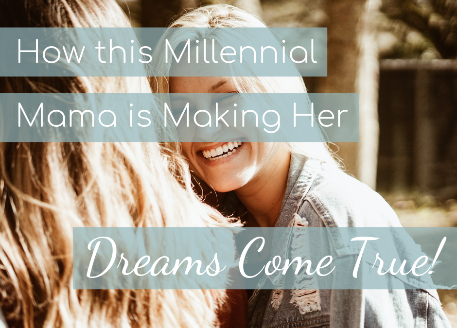 How this Millennial Mama is Making All Her Dreams Come True