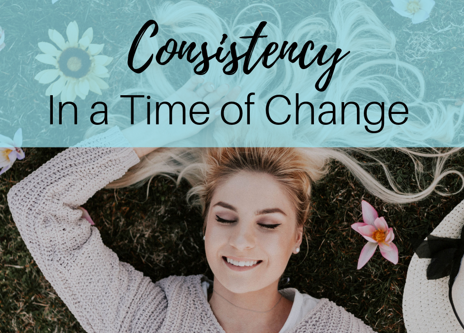 Consistency In A Time of Change