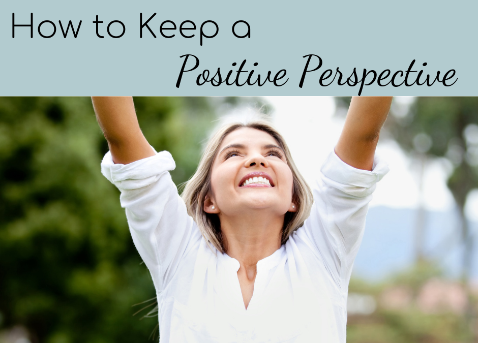 How to Keep A Positive Perspective During A Pressing Time