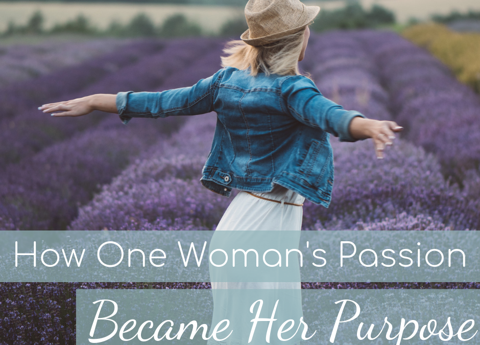 How One Woman's Passion Became Her Purpose