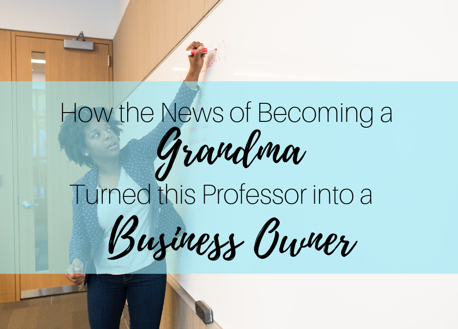 How the News of Becoming a Grandma Turned This Professor into a Business Owner