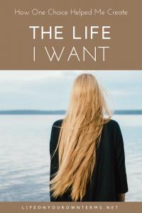 How One Choice Helped Me Create The Life I Want 1 200x300 - How One Choice Helped Me Create The Life I Want