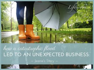 How a Catastrophic Flood Led to an Unexpected Business Jeanies Story 2 300x225 - How a Catastrophic Flood Led to an Unexpected Business - Jeanie's Story
