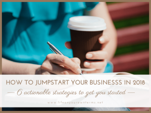 How to Jumpstart Your Business in 2018 6 strategies to get you started 300x225 - How to Jumpstart Your Business in 2018 - 6 strategies to get you started