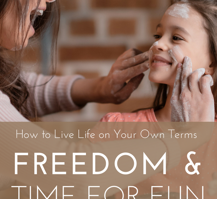 How to Live Life on Your Own Terms: Freedom & Time for Fun