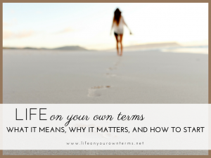 Living Life On Your Own Terms: What It Means, Why It Matters, and How to Start