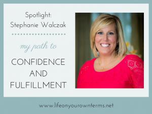 Spotlight Stephanie Walczak: My Path to Confidence & Fulfillment