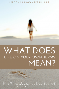 What Does Living Life On Your Own Terms Mean?