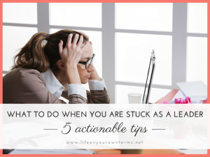 What to Do When you are Stuck as a Leader 4 300x225 - What to Do When you are Stuck as a Leader