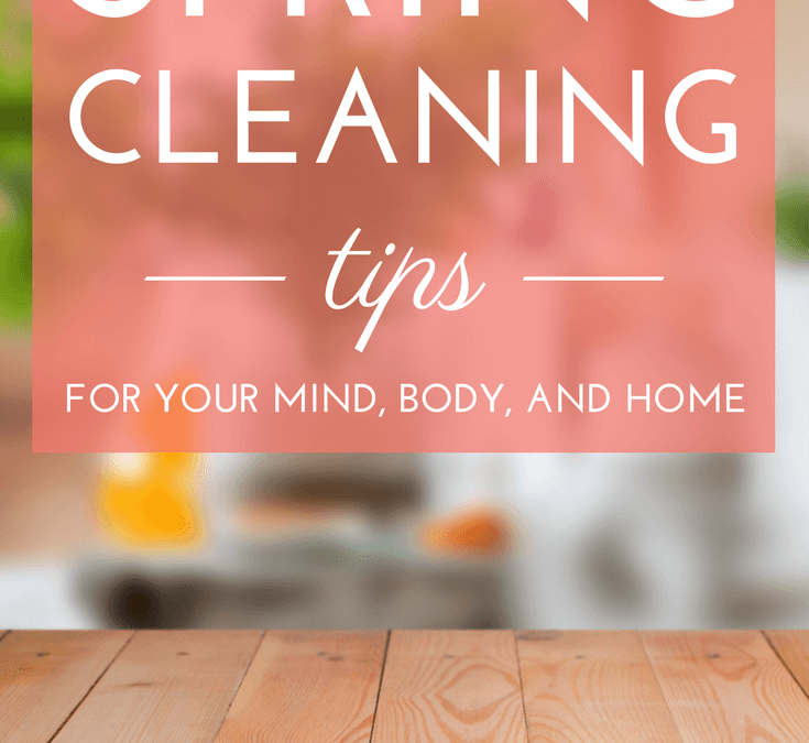 How to Spring Clean Mind, Body and Home